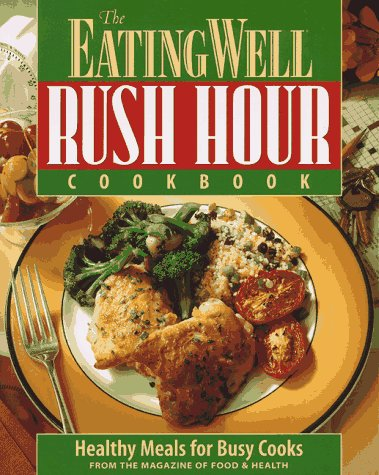 The EatingWell Rush Hour Cookbook: Healthy Meals for Busy Cooks