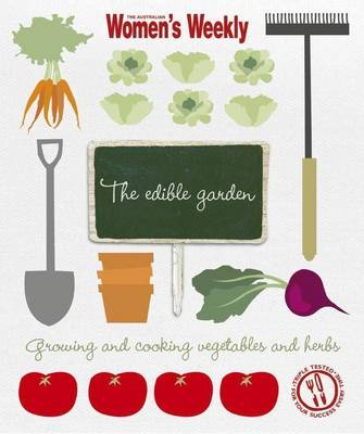 The Edible Garden: Growing and cooking vegetables and herbs