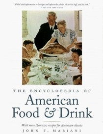 The Encyclopedia of American Food And Drink: More Than 2,000 Definitions And Descriptions Of American Classics