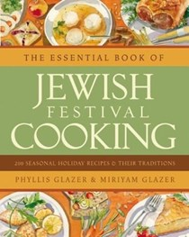 The Essential Book of Jewish Festival Cooking: 200 Seasonal Holiday Recipes & Their Traditions