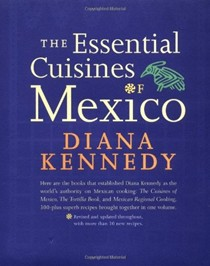 The Essential Cuisines of Mexico: Revised and updated