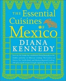 The Essential Cuisines of Mexico: Revised and Updated Throughout
