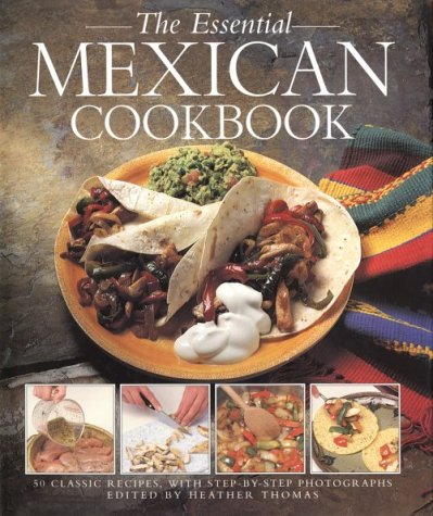 The essential mexican cookbook 50 classic recipes with step by member rating forumfinder Image collections