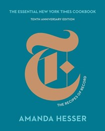 The Essential New York Times Cookbook: Tenth Anniversary Edition: The Recipes of Record