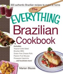 The Everything Brazilian Cookbook: 300 Authentic Brazilian Recipes to Make at Home