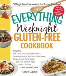The Everything Weeknight Gluten-Free Cookbook: Includes Blueberry Banana Muffins, Loaded Baked Potato Chowder, Spicy Pulled Pork Tacos, Gluten-Free Bagels, Tangy Lemon-Lime Bars...and Hundreds More!