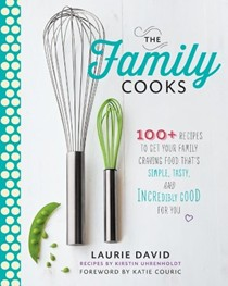 The Family Cooks: 100+ Recipes Guaranteed to Get Your Family Craving Food That's Simple, Tasty, and Incredibly Good for You