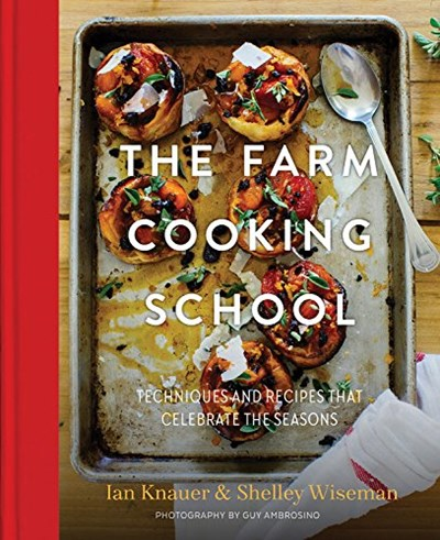 The Farm Cooking School: Techniques and Recipes for Inspired Seasonal Cooking