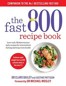 The Fast 800 Recipe Book: Low-Carb, Mediterranean-Style Recipes for Intermittent Fasting and Long-Term Health