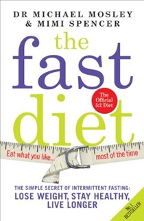 The FastDiet: The Secret of Intermittent Fasting: Lose Weight, Stay Healthy, Live Longer