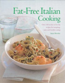 The Fat Free Italian Cookbook: The Best-ever Step-by-step Collection of Over 150 Authentic, Delicious Low Fat Recipes for Healthy Eating