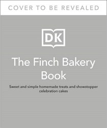 The Finch Bakery Book: Sweet and Simple Homemade Treats and Showstopper Celebration Cakes