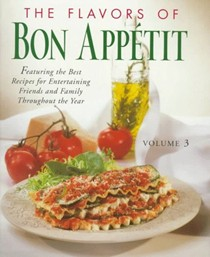 The Flavors of Bon Appetit: Featuring the Best Recipes for Entertaining Friends and Family Throughout the Year (Volume 3)