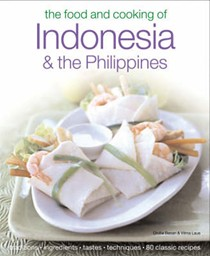 The Food & Cooking of Indonesia & the Philippines: Authentic Tastes, Fresh Ingredients, Aroma And Flavor In Over 75 Classic Recipes