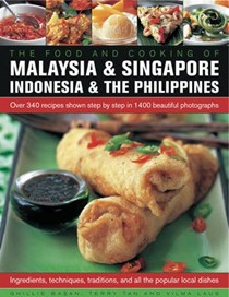 The Food and Cooking of Malaysia & Singapore, Indonesia & the Philippines: Over 340 Recipes Shown Step by Step in 1400 Beautiful Photographs
