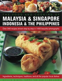The Food and Cooking of Malaysia and Singapore, Indonesia and the Phillipines: Over 300 Recipes Shown Step-by-Step in 1200 Beautiful Photographs