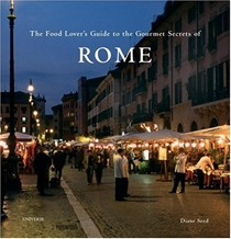 The Food Lover's Guide To The Gourmet Secrets of Rome