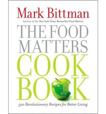 The Food Matters Cookbook: 500 Revolutionary Recipes for Better Living