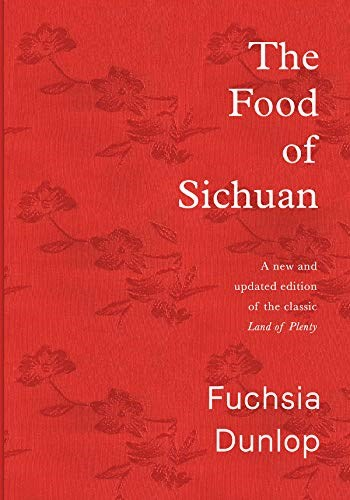The Food of Sichuan: A New and Updated Edition of the Classic Land of Plenty