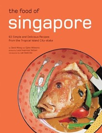 The Food of Singapore: 63 simple and delicious recipes from the tropical island city state