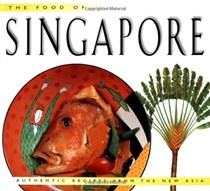 The Food of Singapore: Authentic Recipes from the New Asia