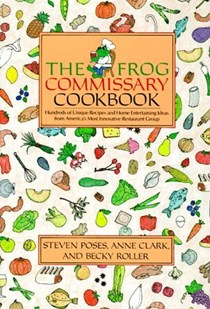 The Frog Commissary Cookbook: Hundreds of Unique Recipes and Home Entertaining Ideas from America's Most Innovative Restaurant Group