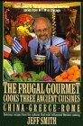 The Frugal Gourmet Cooks Three Ancient Cuisines: China, Greece and Rome