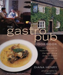 The Gastropub Cookbook: With a Guide to More Than 150 of the Best Dining Pubs in Britain and Ireland