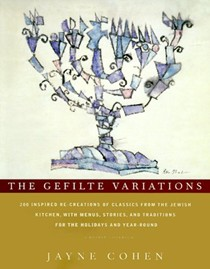 The Gefilte Variations: 200 Inspired RE-Creations from the Jewish Kitchen