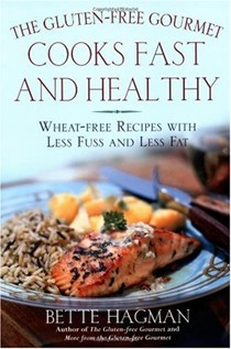 The Gluten-Free Gourmet Fast And Healthy: Wheat-Free And Gluten-Free With Less Fuss And Less Fat