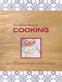 The Golden Book of Cooking: Over 250 Great Recipes and Techniques
