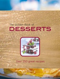 The Golden Book of Desserts: Over 250 Great Recipes