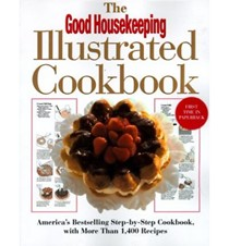 The Good Housekeeping Illustrated Cookbook: America's Best-Selling Step-by-Step Cookbook, with More Than 1,400 Recipes