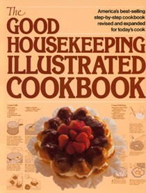 The Good Housekeeping Illustrated Cookbook: America's Best-Selling Step-by-Step Cookbook, Revised and Expanded for Today's Cook