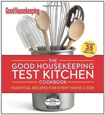 The Good Housekeeping Test Kitchen Cookbook: Essential Recipes for Every Home Cook