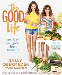 The Good Life: Get Lean, Feel Great, Look Fabulous!