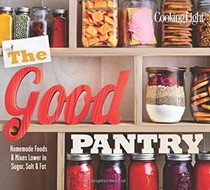 The Good Pantry: Homemade Foods and Mixes Lower in Sugar, Salt and Fat