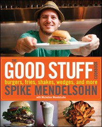 The Good Stuff Cookbook: Burgers, Fries, Shakes, Wedges, and More