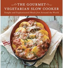 The Gourmet Vegetarian Slow Cooker: Simple and Sophisticated Meals from Around the World