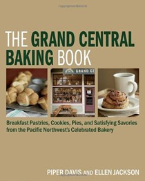 The Grand Central Baking Book: The Best Muffins, Cookies, Scones, Pastries, Pies, and More from the Pacific Northwest's Favorite Bakery