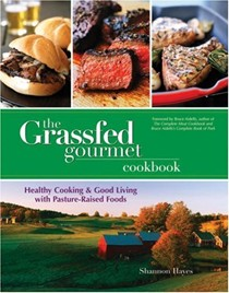The Grassfed Gourmet Cookbook: Healthy Cooking & Good Living With Pasture-Raised Foods