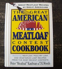 The Great American Meatloaf Contest Cookbook: Great Meatloaf Recipes by Great Americans