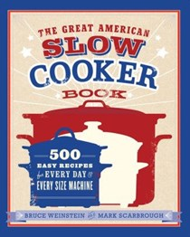 The Great American Slow Cooker Book: 500 Easy Recipes for Every Day and Every Size of Machine