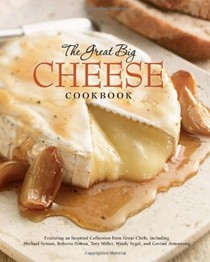 The Great Big Cheese Cookbook: Because Everything's Better with Cheese