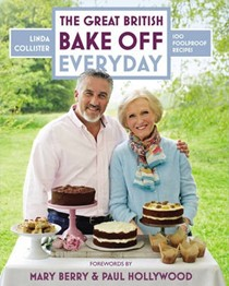 The Great British Bake Off: Everyday: 100 Foolproof Recipes