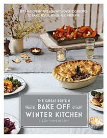 The Great British Bake Off: Winter Kitchen: Let Bake-Off Inspire You with Over 130 Recipes to Bake, Roast, Braise and Preserve