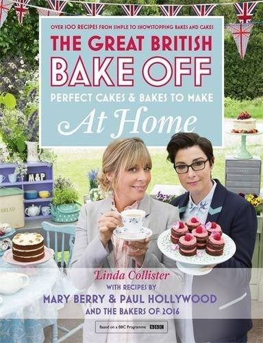 The Great British Bake Off: Perfect Cakes & Bakes to Make at Home: Over 100 Recipes from Simple to Showstopping Bakes and Cakes