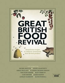 The Great British Food Revival: 100 Delicious Recipes to Celebrate Sensational Local British Produce
