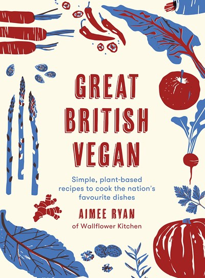 The Great British Vegan: Simple, Plant-based Recipes to Cook the Nation's Favourite Dishes