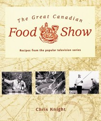 The Great Canadian Food Show: Recipes from the Popular Television Series